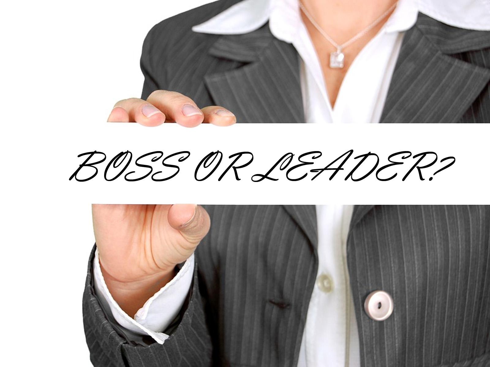 Apakah Anda Seorang Leader atau Bos? Ini Perbedaannya.